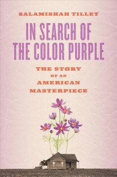 In search of The color purple : the story of an American masterpiece / Salamishah Tillet.
