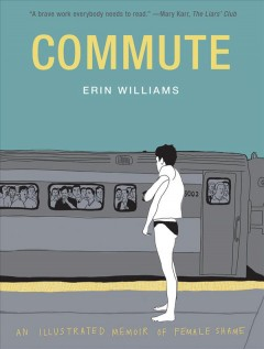 Commute : An Illustrated Memoir of Female Shame