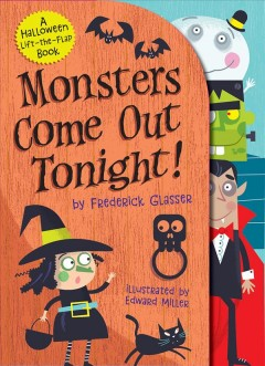 Monsters come out tonight! / by Frederick Glasser ; illustrated by Edward Miller.