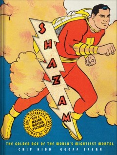 Shazam! : the golden age of the world's mightiest mortal / Chip Kidd ; photographs by Geoff Spear.