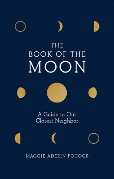 The Book of the Moon : A Guide to Our Closest Neighbor