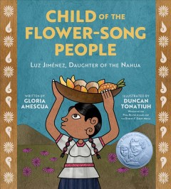 Child of the Flower-song People : Luz Jimenez, Daughter of the Nahua