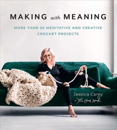 Making With Meaning : More Than 20 Meditative and Creative Crochet Projects