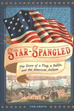 Star-spangled : The Story of a Flag, a Battle, and the American Anthem