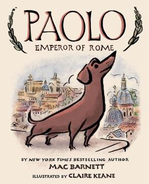 Paolo, Emperor of Rome / author, Mac Barnett ; illustrator, Claire Keane.