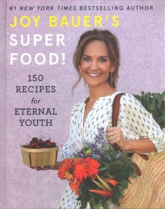 Joy Bauer's superfood! : 150 recipes for eternal youth / Joy Bauer.