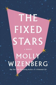 The fixed stars : a memoir / Molly Wizenberg.