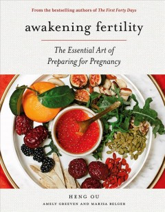 Awakening Fertility : The Essential Art of Preparing for Pregnancy by the Authors of the First Forty Days