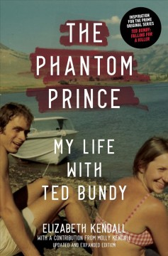 The phantom prince : my life with Ted Bundy / Elizabeth Kendall with a contribution from Molly Kendall.