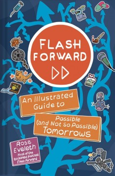 Flash Forward : An Illustrated Guide to Possible (And Not So Possible) Tomorrows