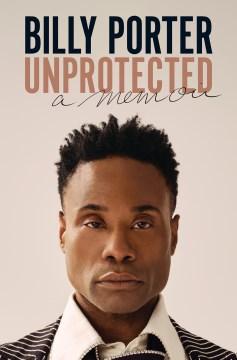 Unprotected : A Memoir