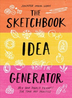 The Sketchbook Idea Generator : Mix and Match Prompts for Your Art Practice
