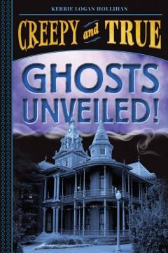 Ghosts unveiled! / Kerrie Logan Hollihan.