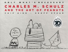 Only What's Necessary : Charles M. Schulz and the Art of Peanuts; 70th Anniversary Edition
