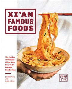 Xi'an Famous Foods : The Cuisine of Western China, from New York's Favorite Noodle Shop