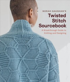 Norah Gaughan's Twisted Stitch Sourcebook : A Breakthrough Guide to Knitting and Designing