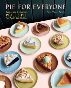 Pie for Everyone : Recipes and Stories from Petee's Pie, New York's Best Pie Shop