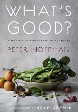 What's Good? : A Memoir in Fourteen Ingredients