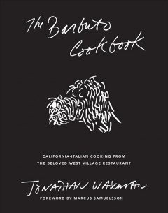 The Barbuto Cookbook : California-Italian Cooking from the Beloved West Village Restaurant