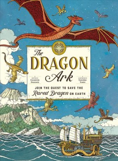 The Dragon Ark : Join the Quest to Save the Rarest Dragon on Earth