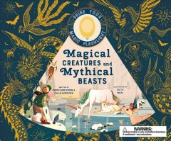 Magical creatures and mythical beasts / By Professor Byron Mortimer and Millie Mortimer ; illustrated by Victo Ngai.