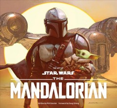 The art of Star wars : The Mandalorian / written by Phil Szostak ; foreword by Doug Chiang.