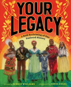 Your legacy : a bold reclaiming of our enslaved history
