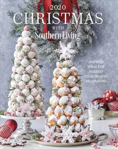 Christmas with Southern Living 2020: inspired ideas for holiday cooking and decorating.