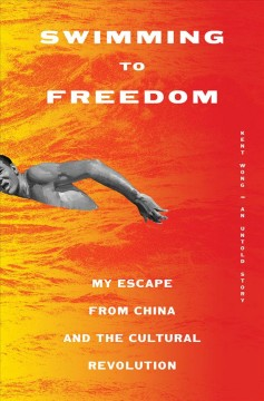 Swimming to Freedom : My Escape from China and the Cultural Revolution