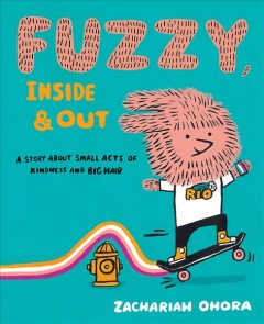 Fuzzy, Inside and Out : A Story About Small Acts of Kindness and Big Hair