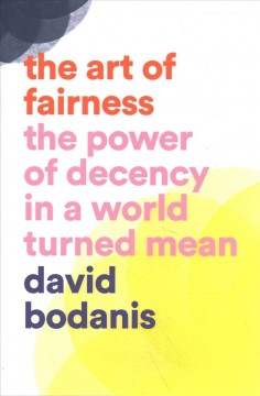 The Art of Fairness : The Power of Decency in a World Turned Mean