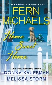Home sweet home / Fern Michaels, Donna Kauffman, Melissa Storm.