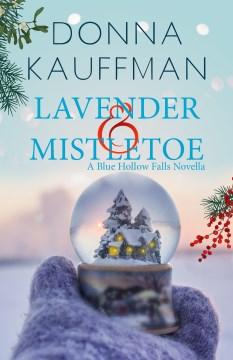 Lavender & Mistletoe : a Blue Hollow Falls novella Donna Kauffman.
