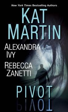 Pivot / Kat Martin, Alexandra Ivy, Rebecca Zanetti.
