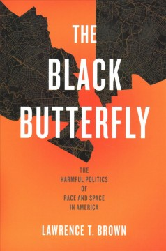 The black butterfly : the harmful politics of race and space in America