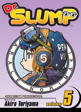 Dr. Slump. Volume 5 / story & art by Akira Toriyama ; English adaptation and translation, Alexander O. Smith.
