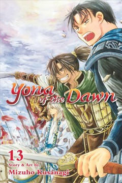 Yona of the dawn. 13 / story and art by Mizuho Kusanagi ; English adaptation, Ysabet Reinhardt MacFarlane ; translation, JN Productions ; touch-up art & lettering, Lys Blakeslee.