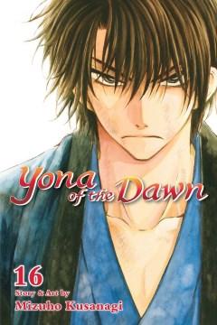 Yona of the dawn. 16 / story & art by Mizuho Kusanagi ; English adaptation/Ysabet Reinhardt MacFarlane ; translation/JN Productions.