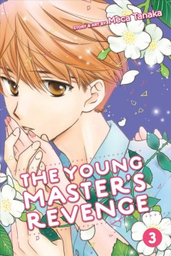 The young master's revenge. Volume 3 / story & art by Meca Tanaka ; translation, JN Productions.
