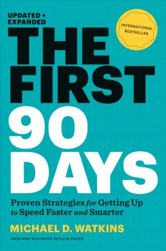 The first 90 days : proven strategies for getting up to speed faster and smarter