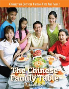 The Chinese family table / by Kathryn Hulick.