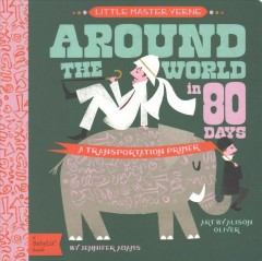 Around the world in 80 days : a transportation primer / by Jennifer Adams ; art by Alison Oliver.