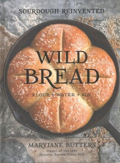 Wild Bread : Sourdough Reinvented: Flour + Water + Air