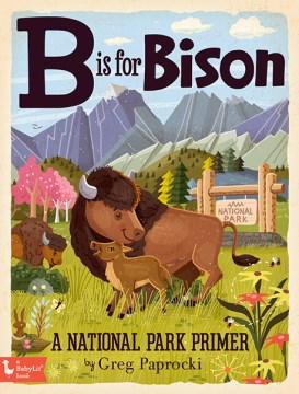 B Is for Bison : A National Parks Primer