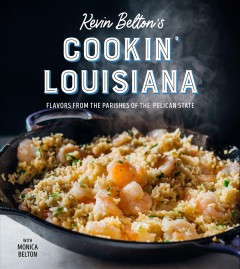 Kevin Belton's Cookin Louisiana : Flavors from the Parishes of the Pelican State