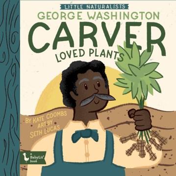 George Washington Carver Loved Plants