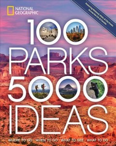 100 parks, 5000 ideas : where to go * when to go * what to see * what to do / Joe Yogerst.