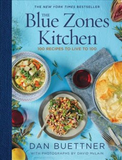 The Blue Zones kitchen : 100 recipes to live to 100 / Dan Buettner ; with photographs by David McLain.