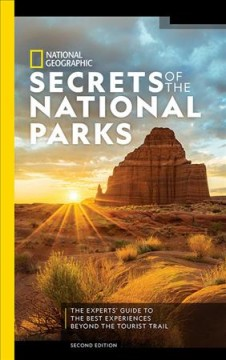 National Geographic Secrets of the National Parks : The Experts' Guide to the Best Experiences Beyond the Tourist Trail