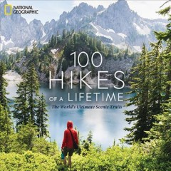 100 hikes of a lifetime : the world's ultimate scenic trails